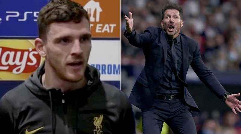 Robertson explains how Liverpool reacted to Diego Simeone's touchline theatrics